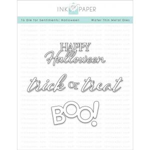 Ink To Paper To Die For Sentiments: Halloween Die