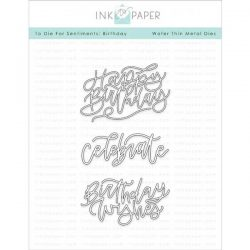 Ink To Paper To Die For Sentiments: Birthday Die