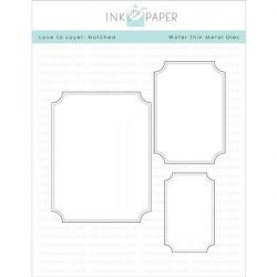 Ink To Paper Love To Layer: Notched Die