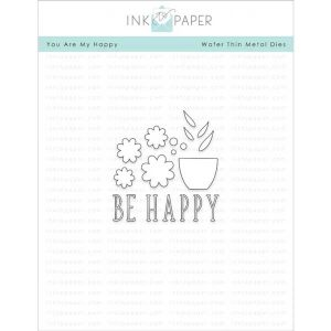 Ink To Paper You Are My Happy Die Set