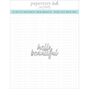 Papertrey Ink To Die For Sentiments: Hello Beautiful Die