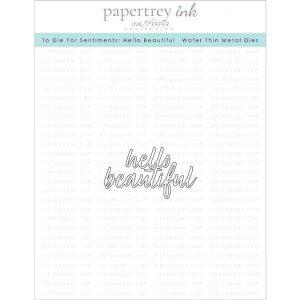 Papertrey Ink To Die For Sentiments: Hello Beautiful Die